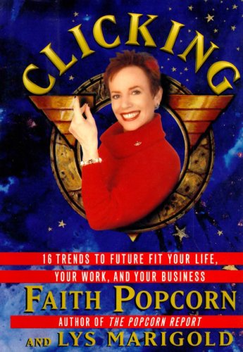 9780694515332: Clicking: 16 Trends to Future Fit Your Life, Your Work, and Your Business
