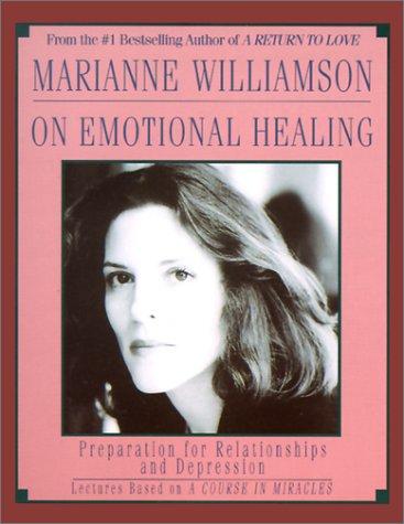 Marianne Williamson on Emotional Healing: Williamson, Marianne