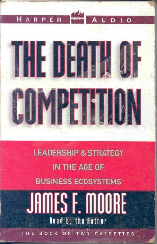 9780694517152: The Death of Competition: Leadership and Strategy in the Age of Business Ecosystems