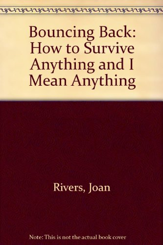 9780694517329: Bouncing Back: How to Survive Anything and I Mean Anything