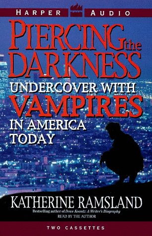 Piercing the Darkness: Uncovering the Vampires in America Today: Ramsland, Katherine