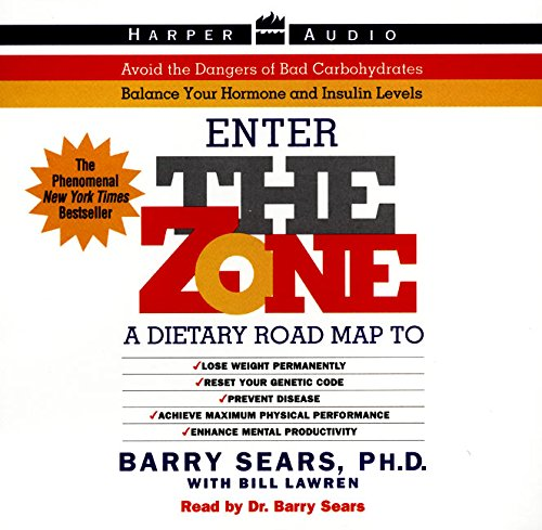 The Zone: A Dietary Road Map to Lose Weight Permanently : Reset Your Genetic Code : Prevent Disease : Achieve Maximum Physical Performance (0694521167) by Barry Sears