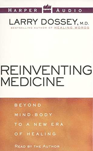 Reinventing Medicine: Beyond Mind-Body to a New Era of Healing (9780694521678) by Larry Dossey
