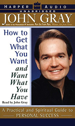 How to Get What You Want and Want What You Have - a Practical and Spiritual Guide to Personal ...