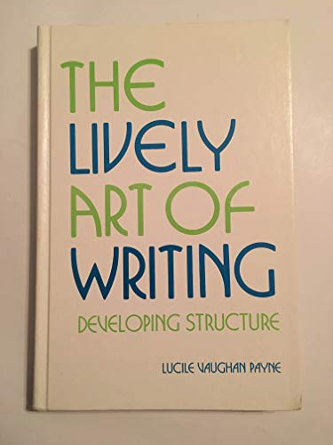 9780695202736: The lively art of writing: Developing structure