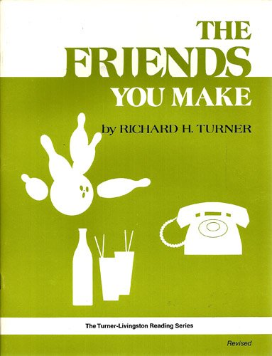 The Friends You Make (The Turner-Livingston Reading Series): Turner, Richard H.