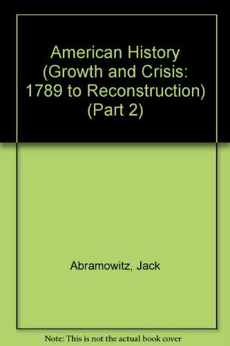 9780695273927: American History (Growth and Crisis: 1789 to Reconstruction) (Part 2)