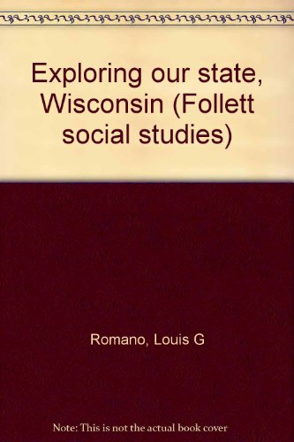 Exploring Our State Wisconsin, Follett Social Studiea: Romano, Louis G.,