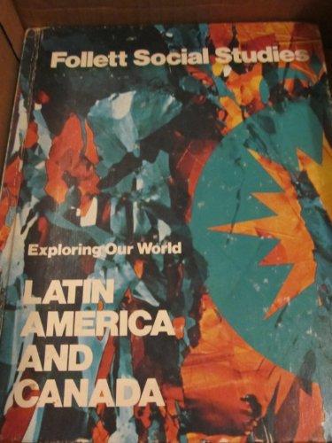 Follett Social Studies Exploring Our World Latin American and Canada: William W. Joyce;, W. Robret ...