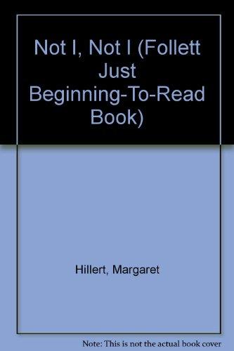 9780695313531: Not I, not I (A Follett just beginning-to-read books)
