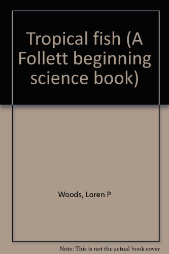 Tropical fish (A Follett beginning science book): Woods, Loren P