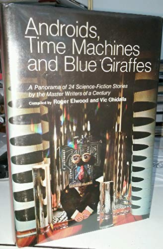 Androids, Time Machines And Blue Giraffes, A: Elwood, Roger; Ghidalia,