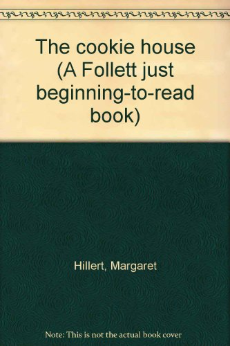 The cookie house (A Follett just beginning-to-read: Hillert, Margaret