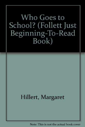 Who goes to school? (A Follett just beginning-to-read book) (0695414585) by Margaret Hillert