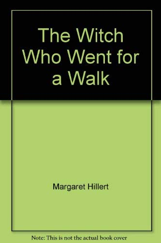 The witch who went for a walk (A Follett just beginning-to-read book) (9780695415495) by Margaret Hillert