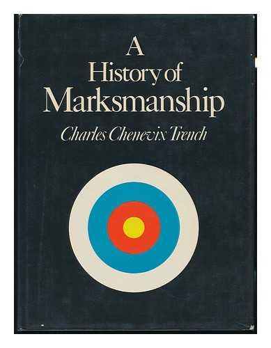 History of Marksmanship, A: Trench, Charles Pocklington Chenevix