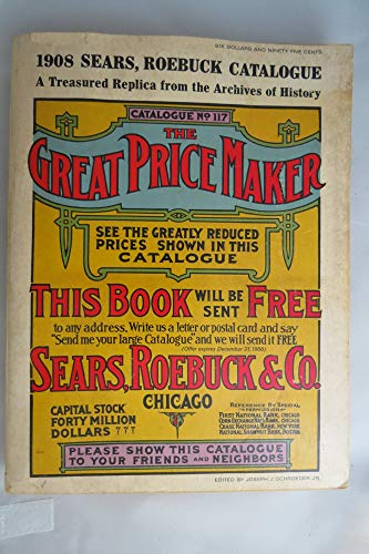Sears, Roebuck & Co. 1908 Cataloge N°. 117. The Great Pricemaker. A Treasured Replica from the Ar...