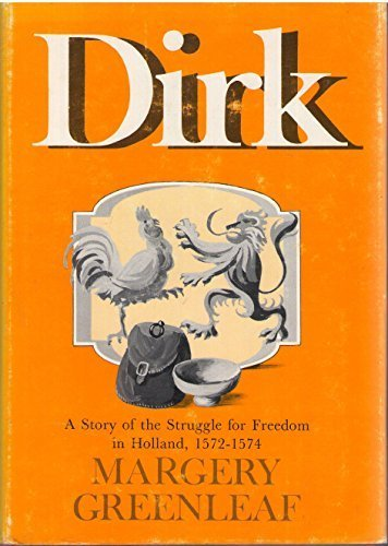 Dirk; a story of the struggle for freedom in Holland, 1572-1574: Greenleaf, Margery