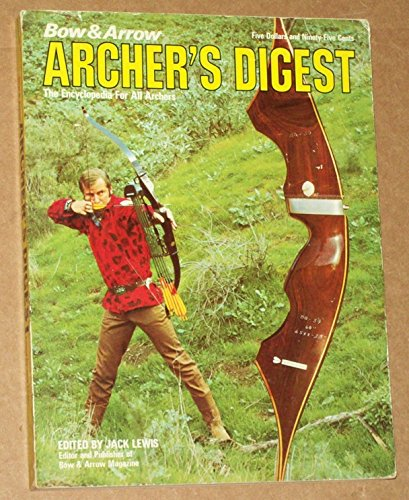 Bow & Arrow Archer''s Digest - the encyclopedia for all archers': Lewis, Jack, ...