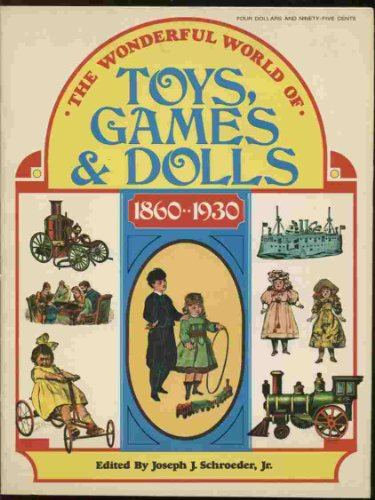 9780695802196: The wonderful world of toys, games & dolls, 1860-1930. Edited by Joseph J. Schroeder, Jr. Associate editor, Barbara C. Cohen