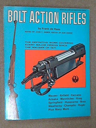 Bolt Action Rifles: The Definitive Work Covering: de Haas, Frank.