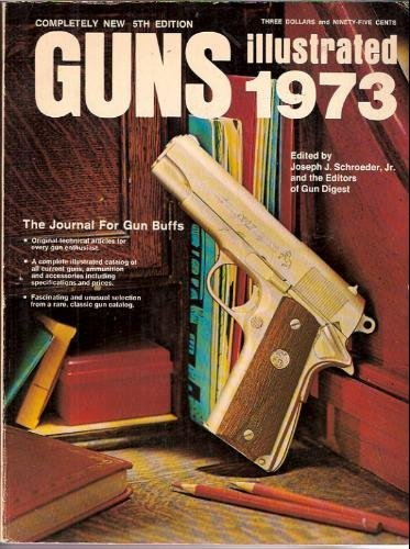 Guns Illustrated 1973.: Schroeder, Joseph J. , Jr. editor