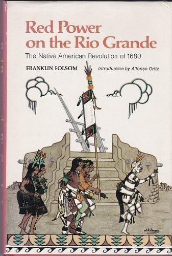 Red power on the Rio Grande;: The native American revolution of 1680 (0695803743) by Franklin Folsom