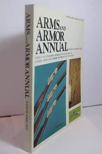 Arms and Armor Annual - Volume 1: Thirty Outstanding Articles on Weaponry by Leading Arms and Armor...