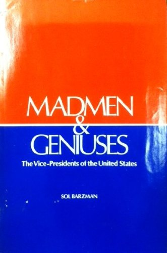 Madmen & Geniuses the Vice-Presidents of the United States: Barzman, Sol