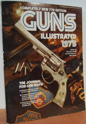 Guns Illustrated 1975. Seventh Edition: Harold A. Murtz: Editor