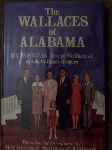 THE WALLACES OF ALABAMA; MY FAMILY BY GEORGE WALLACE, JR. AS TOLD TO JAMES GREGORY WITH A SPECIAL...