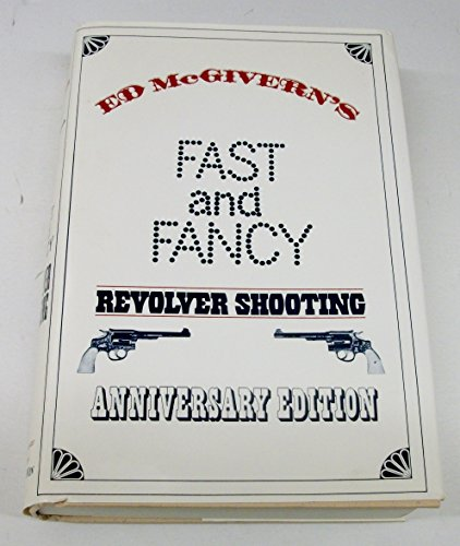 Book of Fast and Fancy Revolver Shooting: McGivern, Ed