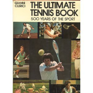 The ultimate tennis book: Clerici, Gianni