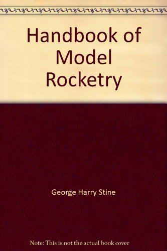 Handbook of model rocketry: Stine, G. Harry