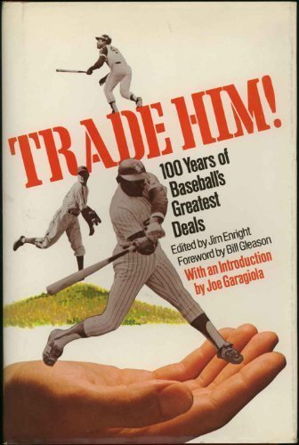 Trade him!: 100 years of baseballs greatest: ENRIGHT, JIM (ED.)