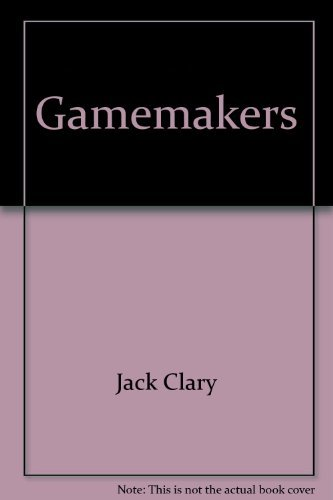 The Gamemakers: winning Philosophies of Eight NFL Coaches: Clary, Jack