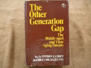 The other generation gap: The middle-aged and their aging parents: Cohen, Stephen Z