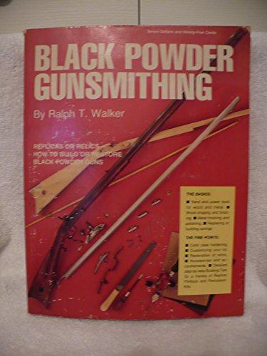 BLACK POWDER GUNSMITHING *: WALKER, RALPH T.;
