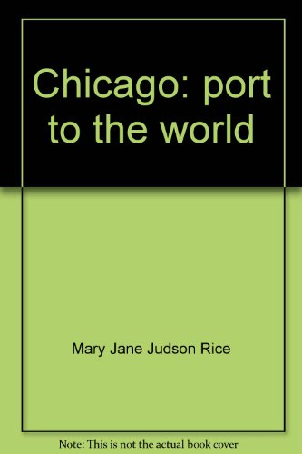 Chicago: Port to the World: Rice, Mary Jane Judson