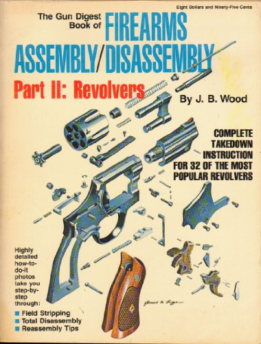 The Gun Digest Book of Firearms Assembly / Disassembly Part II (2): Revolvers.