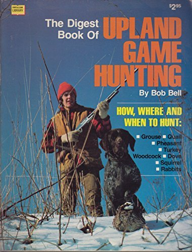 The digest book of upland game hunting (Sports & leisure library) (0695813196) by Bob Bell