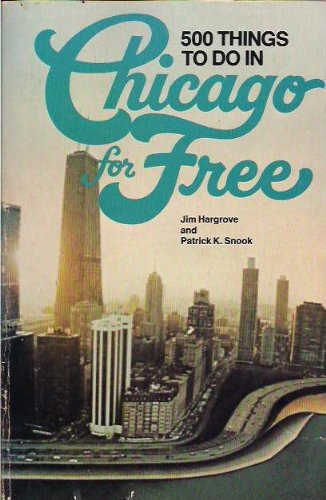 500 Things to Do in Chicago for: Patrick K. Snook;