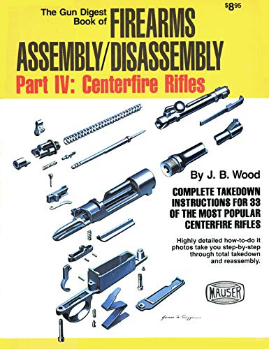 Gun Digest Book of Firearms Assembly/Disassembly: Part IV:Centerfire Rifles: Wood, J.B.