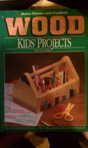9780696000317: Better Homes and Gardens Wood: Kids' Projects You Can Make