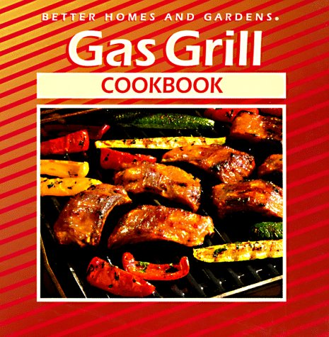 Gas Grill Cookbook (Better Homes and Gardens(R)): McConnell, Shelli; Homes,