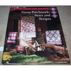 9780696000881: Better Homes and Gardens Great Patchwork: Stars and Stripes (BETTER HOMES AND GARDENS CREATIVE QUILTING COLLECTION)