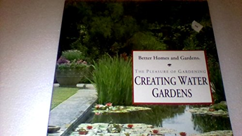 Better Homes and Gardens Creating Water Gardens