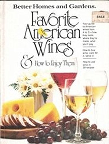 Favorite American wines & how to enjoy them (Better homes and gardens books): Homes, Better; ...