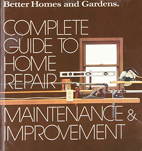 9780696005459: Better Homes and Gardens Complete Guide to Home Repair, Maintenance and Improvement