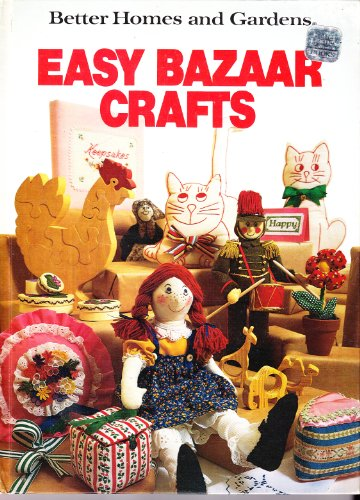 Better Homes and Gardens Easy Bazaar Crafts (Better homes and gardens books): Joan Cravens